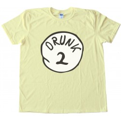 Drunk 2 - Perfect With Drunk 1 Dr. Seuss Tee Shirt