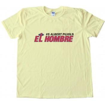 El Hombre Albert Pujols Los Angeles Angels Tee Shirt