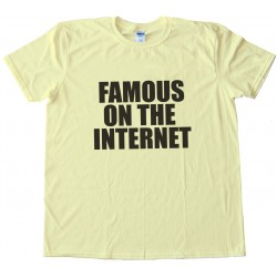 Famous On The Internet Tee Shirt