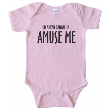 Go Ahead Grown Up ... Amuse Me - Baby Bodysuit
