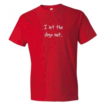 I Let The Dogs Out - Who Let The Dogs Out Song - Tee Shirt