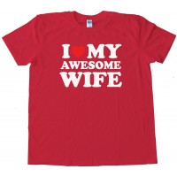 I Love My Awesome Wife - Tee Shirt
