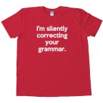 I'M Silently Correcting Your Grammar Tee Shirt