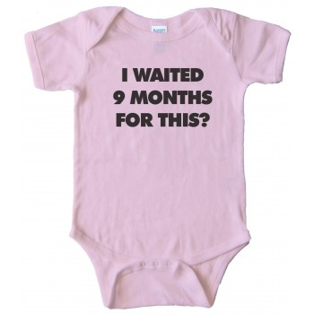 I Waited 9 Months For This? - Baby Bodysuit