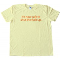 It'S Now Safe To Shut The Fuck Up - Windows 7 - Tee Shirt