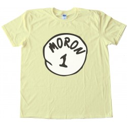 Moron 1 - Parody Of Thing 1 Dr. Seuss Tee Shirt