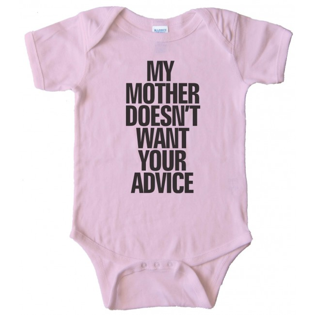 d11561cf1 My Mother Doesn'T Want Your Advice - Baby Bodysuit