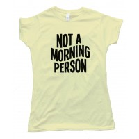 Womens Not A Morning Person Tee Shirt