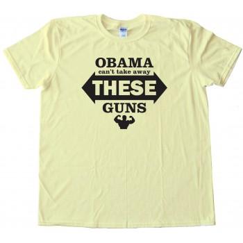 Obama Can'T Take Away These Guns - Tee Shirt
