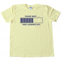 Please Wait : Fart Loading Hilarious Tee Shirt
