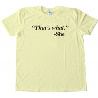 Quote That'S What She Said - She Tee Shirt