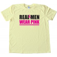 Real Men Wear Pink Cancer Awareness - Tee Shirt