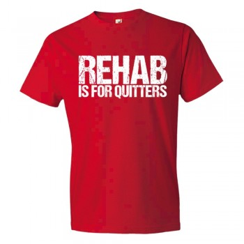 Rehab Is For Quitters - Tee Shirt