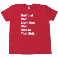 Roll That S&Amp;$# Light That S&Amp;$# Smoke That S&Amp;$# Marijuana Pot Tee Shirt