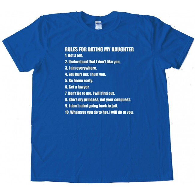 "dating my daughter checklist I spotted a photo in my newsfeed yesterday of the t-shirt a feminist father made to explain his expectations to anyone interested in dating his daughter his ""rules"" sent a clear message: ""what my daughter does is her own business, and you'll answer to her, not to me""."