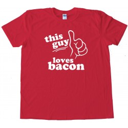This Guy Loves Bacon -- Tee Shirt