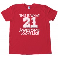This Is What 21 And Awesome Looks Like Tee Shirt