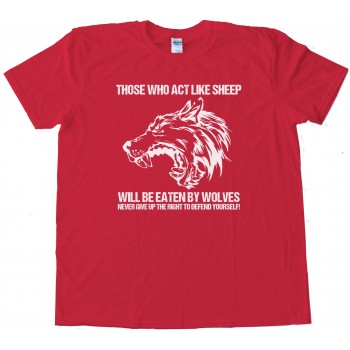 Those That Act Like Sheep Will Be Eaten By Wolves Tee Shirt