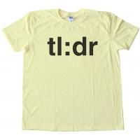 Tl:Dr Too Long : Didn'T Read Tee Shirt