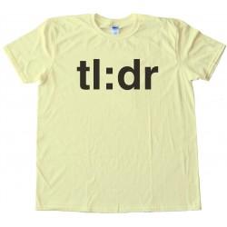 Tl:Dr Too Long : Didn'T Read Tee Shirt
