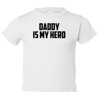 Toddler Sized Daddy Is My Hero - Tee Shirt Rabbit Skins