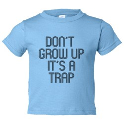 Toddler Sized Don'T Grow Up It'S A Trap - Tee Shirt Rabbit Skins