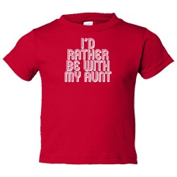Toddler Sized I'D Rather Be With My Aunt - Tee Shirt Rabbit Skins