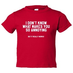 Toddler Sized I Don'T Know What Makes You So Annoying But It Really Works - Tee Shirt Rabbit Skins