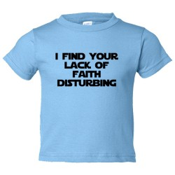 Toddler Sized I Find Your Lack Of Faith Disturbing - Tee Shirt Rabbit Skins
