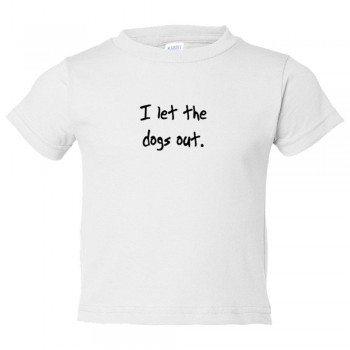Toddler Sized I Let The Dogs Out - Who Let The Dogs Out Song - Tee Shirt Rabbit Skins