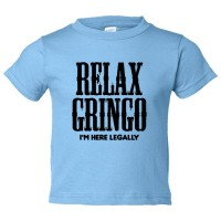 Toddler Sized Relax Gringo I'M Here Legally - Tee Shirt Rabbit Skins