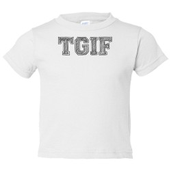 Toddler Sized Tgif Thank God It'S Friday! - Tee Shirt Rabbit Skins