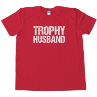 Trophy Husband Tee Shirt