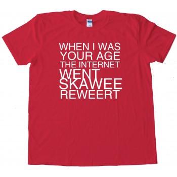 When I Was Your Age The Internet Went Skaweerewweert Tee Shirt