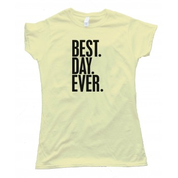 Womens Best. Day. Ever. - Tee Shirt
