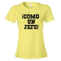 Womens Como Un Jefe Spanish Like A Boss! - Tee Shirt