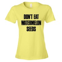 Womens Don'T Eat Watermelon Seeds - Tee Shirt