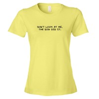 Womens Don'T Look At Me The Dog Did It - Tee Shirt