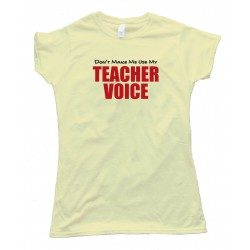 Womens Don'T Make Me Use My Teacher Voice - Tee Shirt