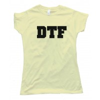 Womens Dtf - Down To Fuck - Tee Shirt