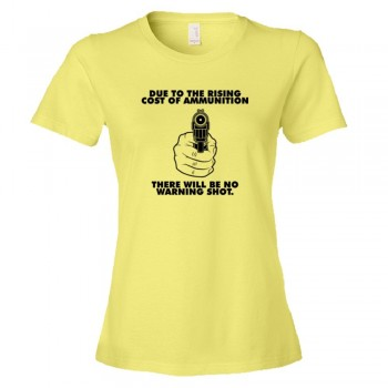 Womens Due To The Rising Cost Of Ammunition There Will Be No Warning Shot Nra Gun Rights - Tee Shirt