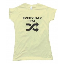 Womens Every Day I'M Shufflin - Tee Shirt