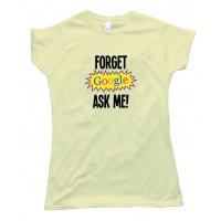 Womens Forget Google Ask Me - Tee Shirt