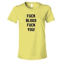 Womens Fuck Blogs Fuck You - Tee Shirt