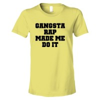 Womens Gangsta Rap Made Me Do It - Tee Shirt