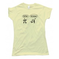 Womens Get Real Be Rational Pi Mathematics - Tee Shirt