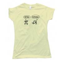 Womens Get Real Be Rational Pi Mathematics - Tee Shirt