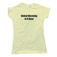 Womens Global Warming Is A Hoax - Tee Shirt