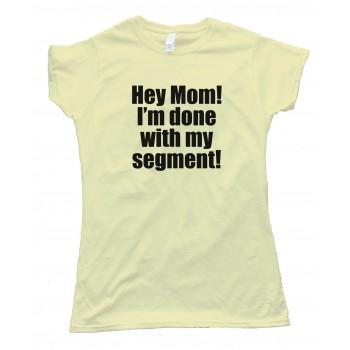 Womens Hey Mom! I'M Done With My Segment! Espn - Tee Shirt
