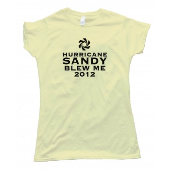 Womens Hurricane Sandy Blew Me 2012 - Tee Shirt